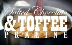 Food Friday: How to make Salted Chocolate and Toffee Praline